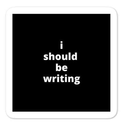 "2x2"" Quote Stickers (4) - I Should Be Writing"