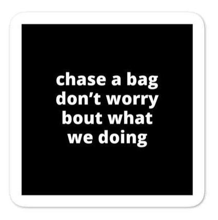 "2x2"" Quote Stickers (4) - Chase a Bag Don't Worry Bout What We Doing"
