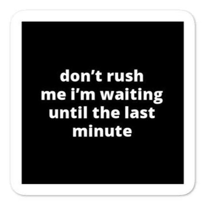 "2x2"" Quote Stickers (4) - Don't Rush Me I'm Waiting Until The Last Minute"