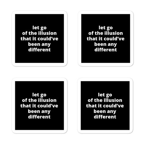 "2x2"" Quote Stickers (4) - Let Go of The Illusion That It Could've Been Any Different"