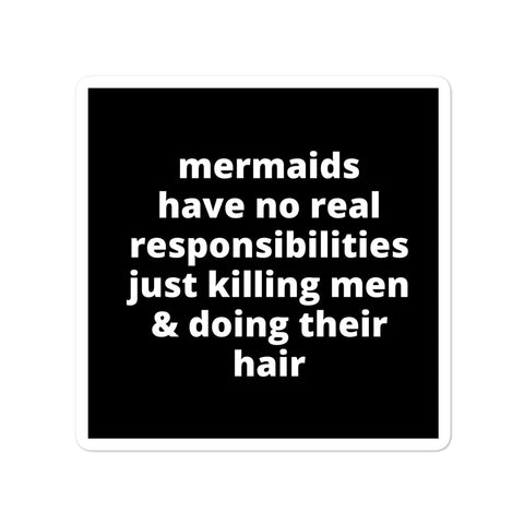 Quote Sticker - Mermaids Have No Real Responsibilities Just Killing Men & Doing Their Hair