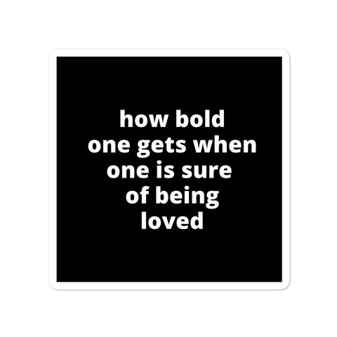 Quote Sticker - How Bold One Gets When One Is Sure Of Being Loved