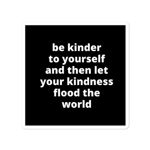 Quote Sticker - Be Kinder To Yourself And Then Let Your Kindness Flood The World