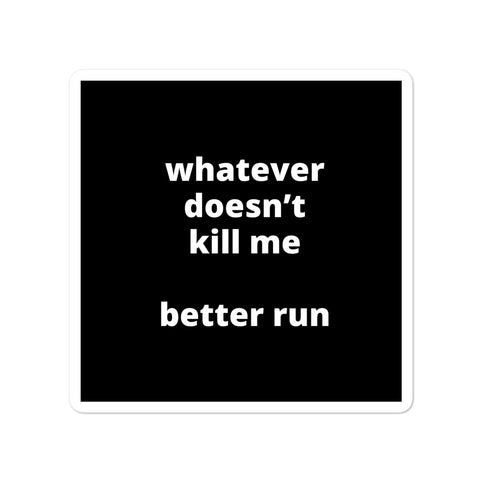 Quote Sticker - Whatever Doesn't Kill Me Better Run