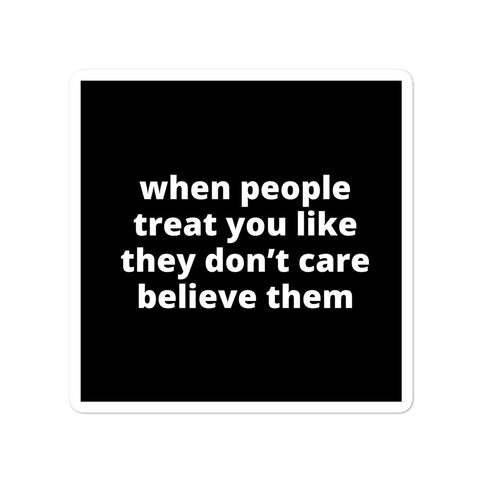 Quote Sticker - When People Treat You Like They Don't Care Believe Them