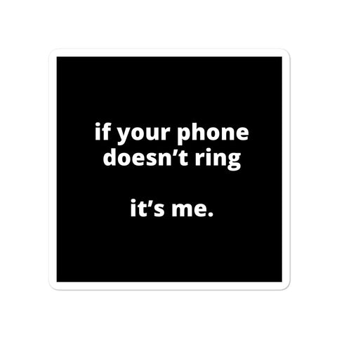 Quote Sticker - If Your Phone Doesn't Ring It's Me.