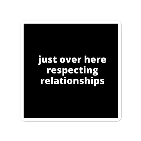 Quote Sticker - Just Over Here Respecting Relationships