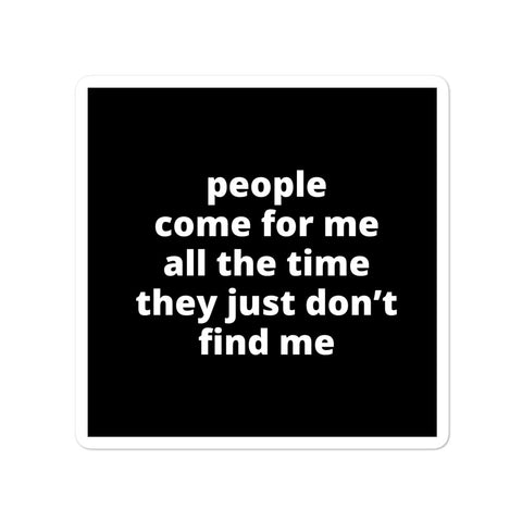 Quote Sticker - People Come For Me All The Time They Just Don't Find Me - RHOP