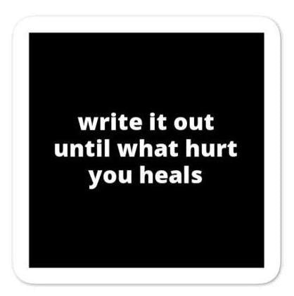 "2x2"" Quote Stickers (4) - Write It Out Until What Hurt You Heals"