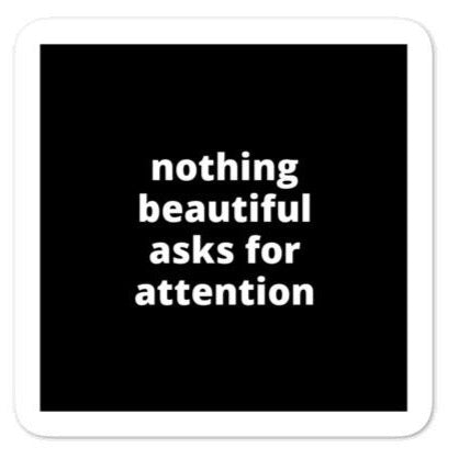 "2x2"" Quote Stickers (4) - Nothing Beautiful Asks for Attention"