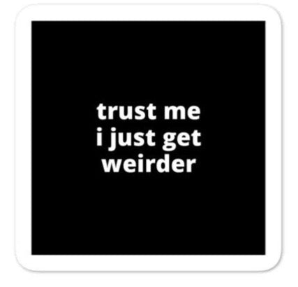 "2x2"" Quote Stickers (4) - Trust Me I Just Get Weirder"