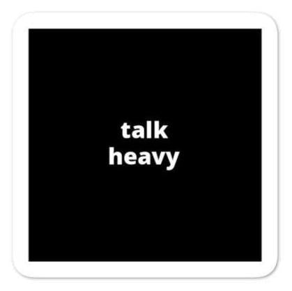 "2x2"" Quote Stickers (4) - Talk Heavy"