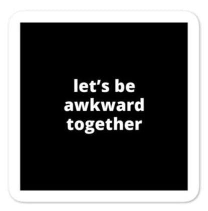 "2x2"" Quote Stickers (4) - Let's be Awkward Together"