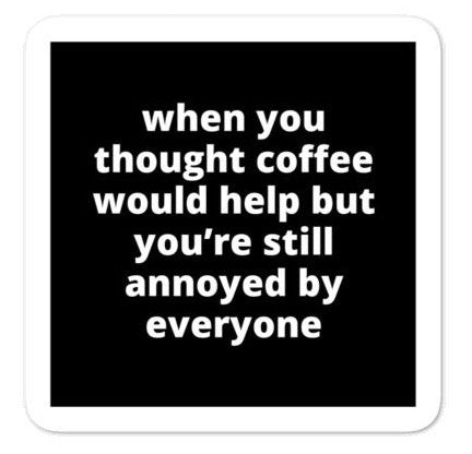 "2x2"" Quote Stickers (4) - When You Thought Coffee Would Help But You're Still Annoyed By Everyone"