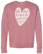 He First Loved Us | Pullover | Adult | RTS