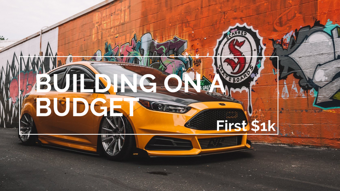 Building on a Budget- First $1,000 spent on your Focus ST