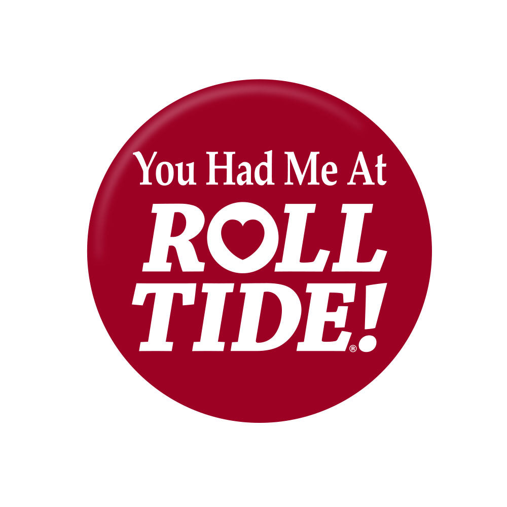 "You Had Me At Roll Tide 3"" Button"