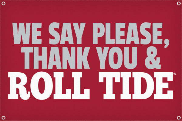 We Say Please,  Thank You & Roll Tide - 2ft x 3ft