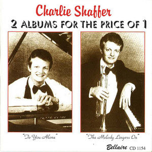 Charlie Shaffer - To You Alone/The Melody Lingers On