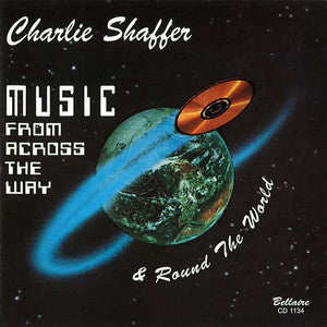 Charlie Shaffer - Music From Across The Way & 'Round The World (Double Album)