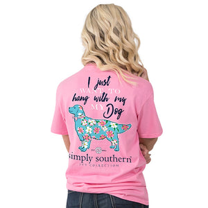Simply Southern I Just Want to Hang With My Dog T-shirt