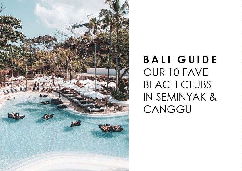 BALI GUIDE | OUR 10 FAVE BEACH CLUBS IN SEMINYAK & CANGGU