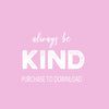 Always Be Kind