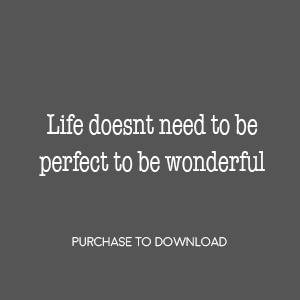 Life Doesn't Need To Be Perfect
