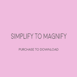 Simplify to Magnify