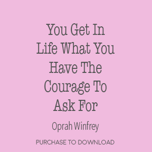 You Get In Life What You Have The Courage