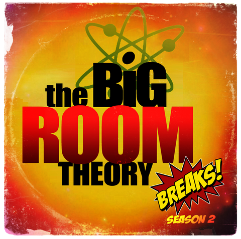 The Big Room Theory Breaks (Season 2)
