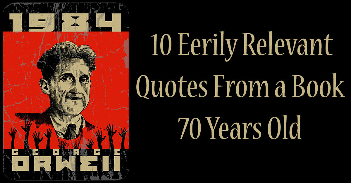 10 Quotes From 1984 That Are Too True To Be Ignored The Occult