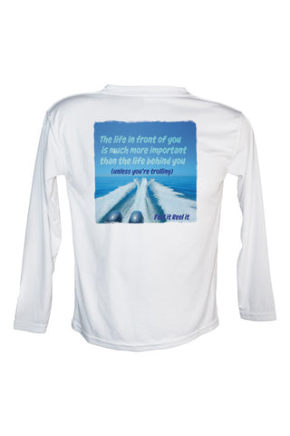 (Unless Your Trolling)  Long Sleeve UPF50 Performance Fishing Shirt.