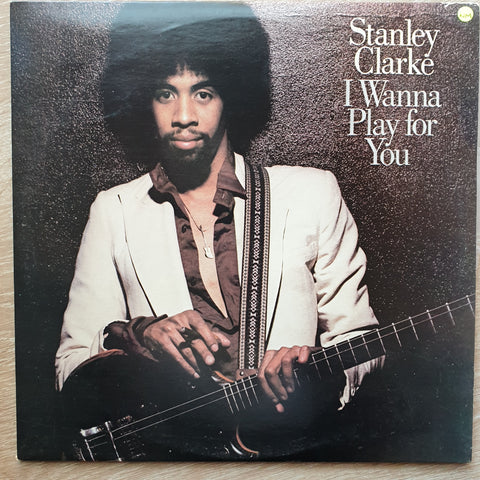 Stanley Clarke ‎– I Wanna Play For You ‎– Vinyl LP Record - Opened  - Very-Good+ Quality (VG+)
