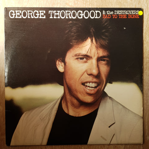 George Thorogood & The Destroyers ‎– Bad To The Bone -  Vinyl LP Record - Opened  - Very-Good Quality (VG)