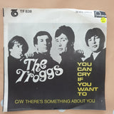"The Troggs ‎– You Can Cry If You Want To - Vinyl 7"" Record - Good+ Quality (G+)"