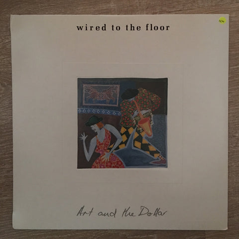 Wired to the Floor - Art and the Dollar - Vinyl LP - Sealed