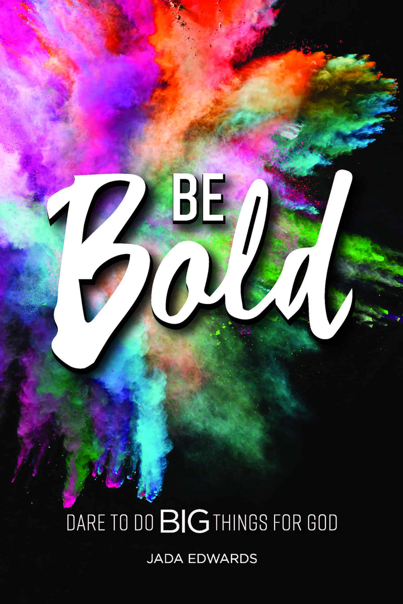Be Bold: Dare to do big things for God | By Jada Edwards