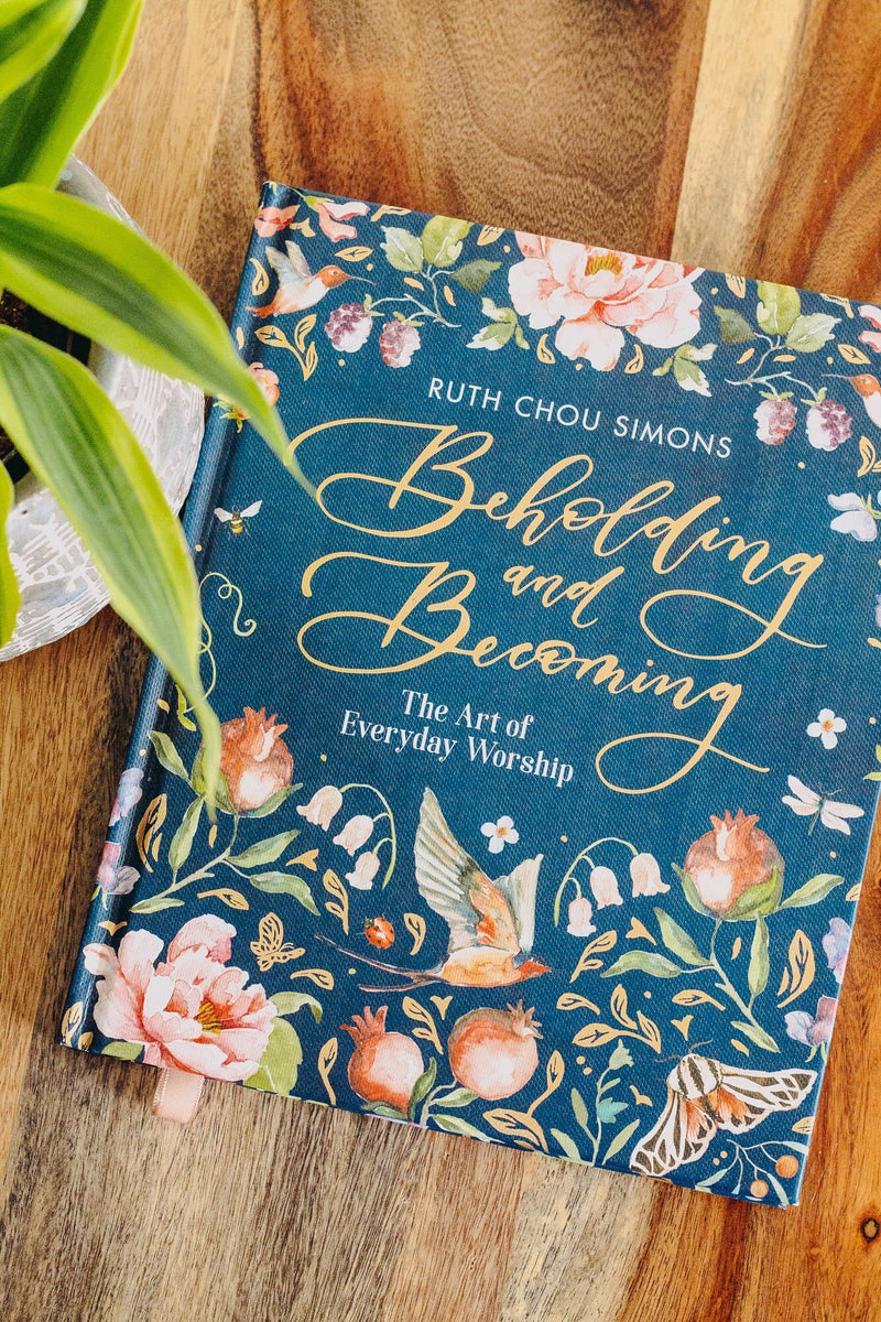 Beholding and Becoming: The Art of Everyday Worship by Ruth Chou Simons