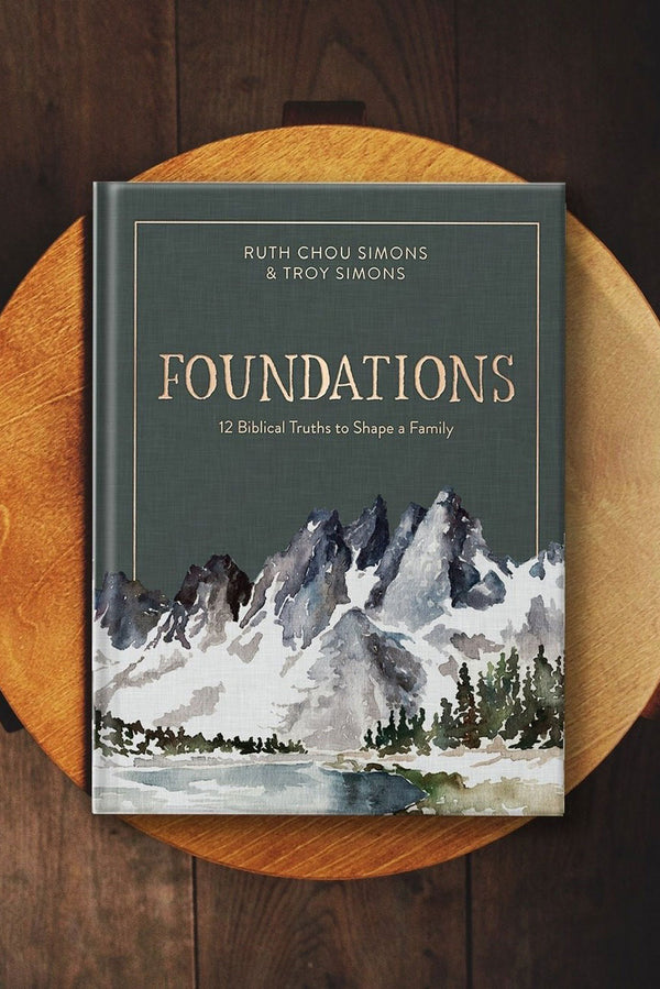 Foundations: 12 Biblical Truths to Shape a Family  |  Ruth Chou Simons and Troy Simons