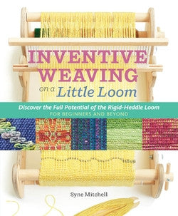 Inventive Weaving on a Little Loom by Syne Mitchell