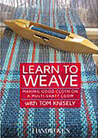 Learn to Weave: Making Good Cloth on a Multi-Shaft Loom by Tom Knisely