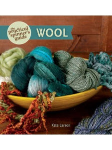 The Practical Spinner's Guide: Wool by Kate Larson