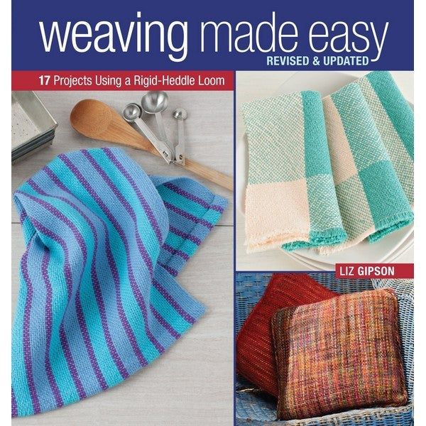Weaving Made Easy Revised & Updated by Liz Gipson