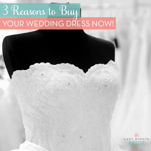 Three Reasons to Buy your Wedding Dress Now