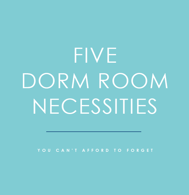 The Five Dorm Room Necessities You Can't Afford to Forget