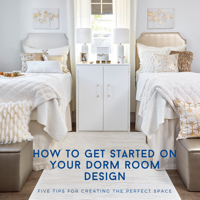 How to Get Started On Your Dorm Room Design: Five Tips for Creating the Perfect Space