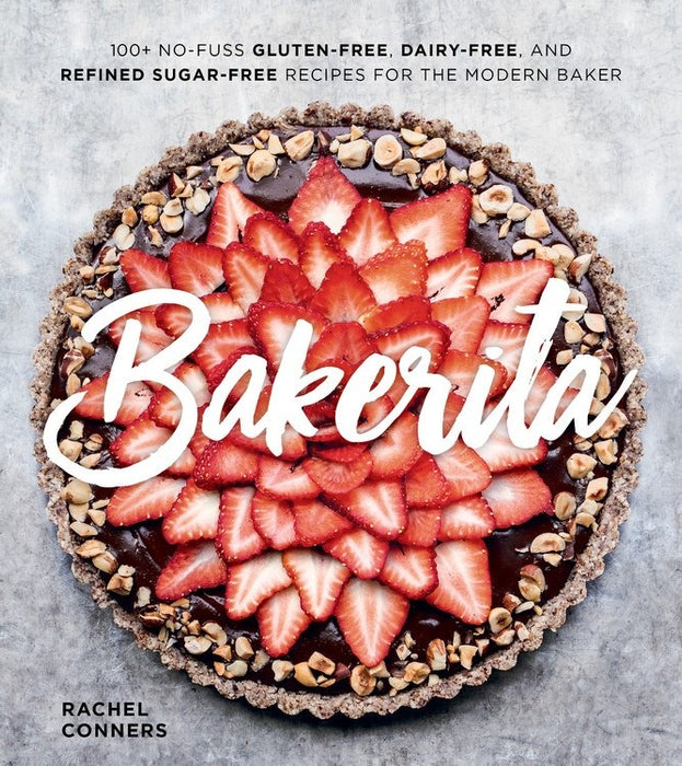 BAKERITA GLUTEN FREE, DAIRY FREE AND REFINED SUGAR FREE BY RACHEL CONNERS