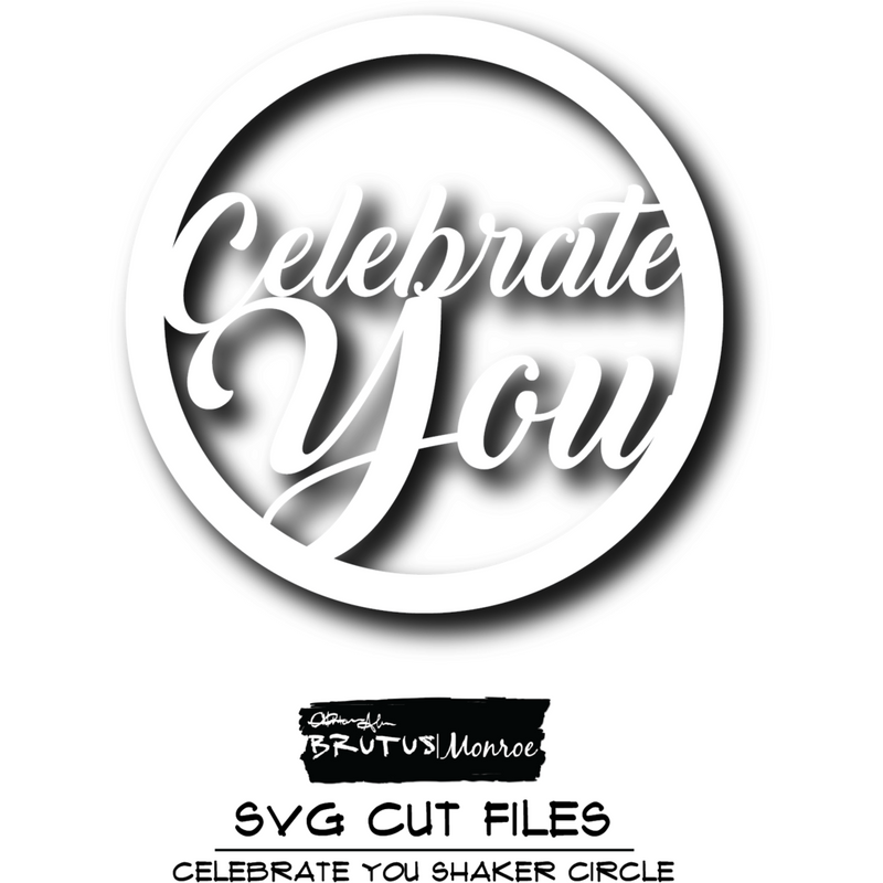 Celebrate You Shaker - SVG Cut File