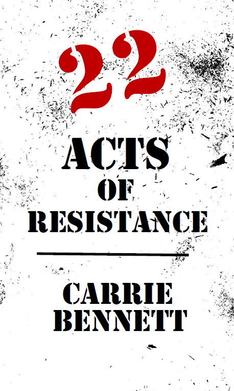 22 Acts of Resistance | Carrie Bennett